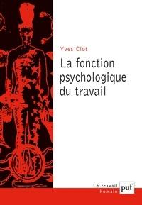 Yves Clot - La fonction psychologique du travail.