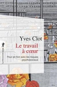 Yves Clot - Le travail à coeur - Pour en finir avec les risques psychosociaux.