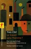 Yves Clot - Le travail sans l'homme ? - Pour une psychologie des milieux de travail et de vie.