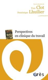 Yves Clot et Dominique Lhuilier - Perspectives en clinique du travail.