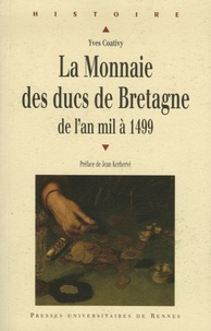 Yves Coativy - La monnaie des ducs de Bretagne - De l'an mil à 1499.
