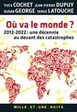 Yves Cochet et Jean-Pierre Dupuy - Où va le monde ? - 2012-2020 : une décennie au devant des catastrophes.