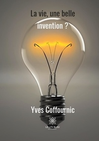 Yves Coffournic - La vie, une si belle invention ? - Roman.