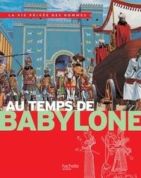 Yves Cohat - Au temps de Babylone - La Vie Privée des Hommes.
