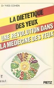 Yves Cohen et Kathy Bonan - La diététique des yeux - Une révolution dans la médecine des yeux.