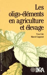 Yves Coïc et Marcel Coppenet - Les oligo-éléments en agriculture et élevage.