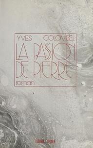Yves Colombel - La passion de Pierre - Roman.