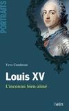 Yves Combeau - Louis XV - L'inconnu bien-aimé.