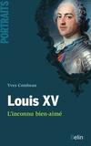 Yves Combeau et Editions Belin - Louis XV. L'inconnu bien-aimé.