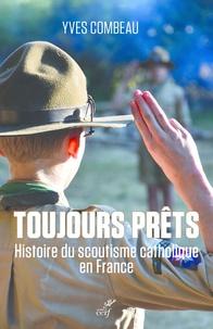 Yves Combeau - Toujours prêts - Une histoire du scoutisme catholique en France.