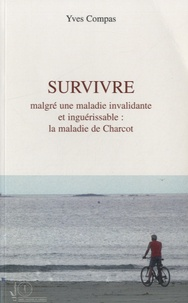 Yves Compas - Survivre malgré une maladie invalidante et inguérissable - La maladie de Charcot.
