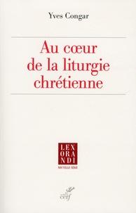 Yves Congar - Au coeur de la liturgie chrétienne.