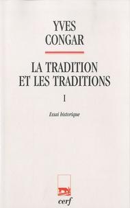 Yves Congar - La tradition et les traditions - Tome 1, Essai historique.
