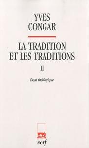 Yves Congar - La tradition et les traditions - Tome 2, Essai théologique.