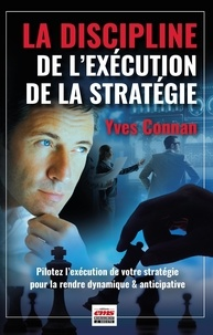 Yves Connan - La discipline de l'exécution de la stratégie - Pilotez l'exécution de la stratégie pour la rendre dynamique & anticipative.