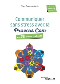 Yves Constantinidis - Communiquez sans stress avec la Process Com en 50 fiches pratiques.