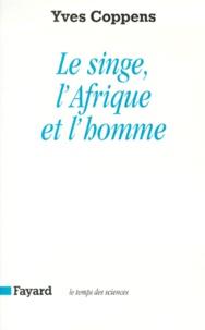 Yves Coppens - Le Singe, l'Afrique et l'homme.