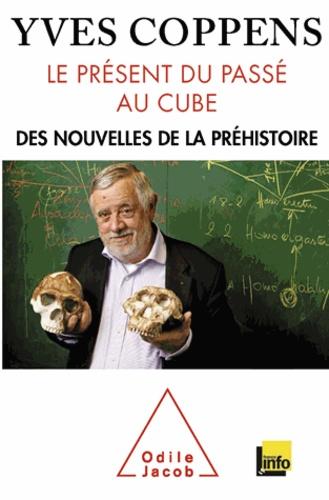 Présent du passé au cube (Le). Des nouvelles de la préhistoire