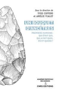 Yves Coppens et Amélie Vialet - Un bouquet d'ancêtres - Premiers humains : Qui était qui, qui faisait quoi, où et quand ?.