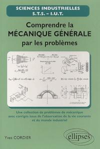 Comprendre la mécanique générale par les problèmes - Yves Cordier |