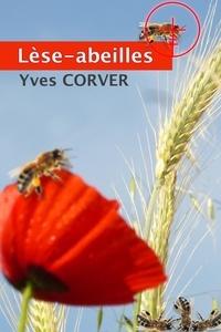 Yves CORVER - Lèse-abeilles. Le mystère de la disparition des abeilles..
