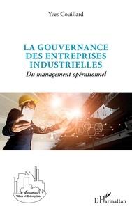 Yves Couillard - La gouvernance des entreprises industrielles - Du management opérationnel.