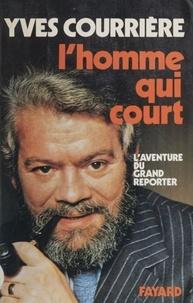 Yves Courrière - L'Homme qui court - L'aventure du grand reporter.