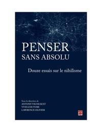 Yves Couture - Penser sans absolu. Douze essais sur le nihilisme.