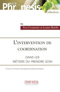 Yves Couturier et Louise Belzile - L'intervention de coordination dans les métiers du « prendre soin ».