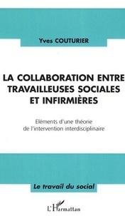 Yves Couturier - La collaboration entre travailleuses sociales et infirmières - Eléments d'une théorie de l'intervention interdisciplinaire.