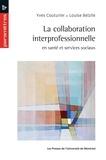 Yves Couturier et Louise Belzile - La collaboration interprofessionnelle en santé et services sociaux.