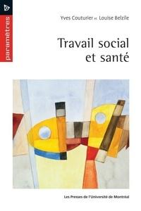 Yves Couturier et Louise Belzile - Travail social et santé.