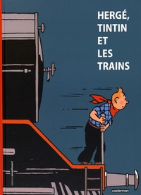 Yves Crespel et Benoît Verley - Hergé, Tintin et les trains.
