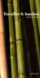 Yves Crouzet - Travailler le bambou.