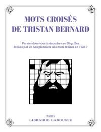 Les mots croisés de Tristan Bernard- 58 grilles, août 1925-janvier 1927 - Yves Cunow |