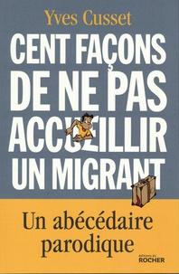Yves Cusset - Cent façons de ne pas accueillir un migrant.
