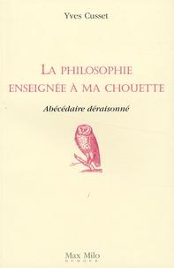 Yves Cusset - La philosophie enseignée à ma chouette - Abécédaire déraisonné.