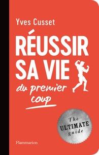Yves Cusset - Réussir sa vie - Du premier coup.