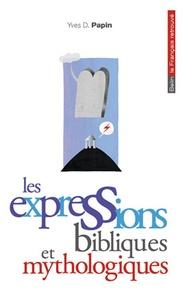 Yves D. Papin - Les expressions bibliques et mythologiques.