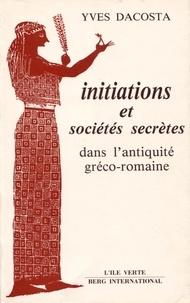 Yves Dacosta - Initiations et sociétés secrètes dans l'Antiquité gréco-romaine.