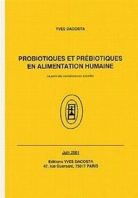 Yves Dacosta - Probiotiques et prébiotiques en alimentation humaine - Le point des connaissances actuelles.