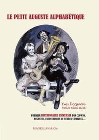 Yves Dagenais - Le petit Auguste alphabétique - Anthologie universelle des clows, augustes, excentriques et autres comiques.