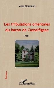Yves Danbakli - Les tribulations orientales du baron de Castelfigeac - Récit.