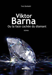 Yves Danbakli - Viktor Barna ou la face cachée du diamant.