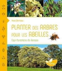 Yves Darricau - Planter des arbres pour les abeilles - L'api-foresterie de demain.