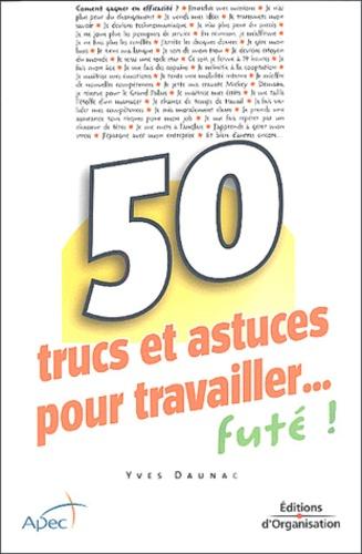 Yves Daunac - 50 Trucs et astuces pour travailler... futé !.