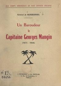 Yves de Boisboissel - Aux temps héroïques de nos grands anciens : un baroudeur, le capitaine Georges Mangin, 1873-1908.