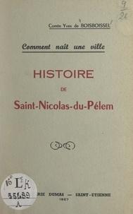 Yves de Boisboissel - Comment naît une ville, histoire de Saint-Nicolas-du-Pélem.