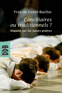 Yves de Gentil-Baichis - Conciliaires ou traditionnels ? - Enquête sur les futurs prêtres.