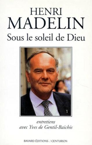Yves de Gentil-Baichis et Henri Madelin - Sous le soleil de Dieu - Entretiens avec Yves de Gentil-Baichis.